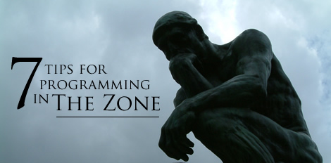 7 Tips for programming in The Zone